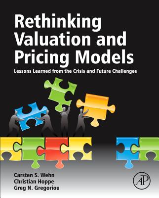 Rethinking Valuation and Pricing Models By Wehn, Carsten (EDT)/ Hoppe, Christian (EDT)/ Gregoriou, Greg N. (EDT)