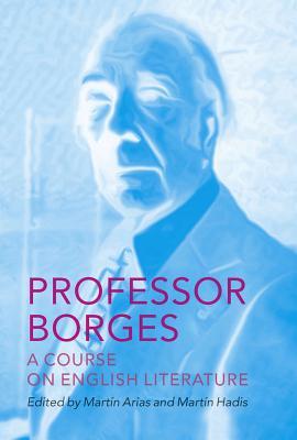 Professor Borges By Borges, Jorge Luis/ Silver, Katherine (TRN)/ Hadis, Martin (EDT)/ Arias, Martin (EDT)